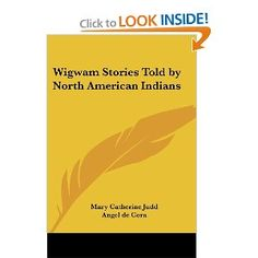Wigwam Stories Told by North American Indians: Mary Catherine Judd, Angel de Cora: 9781417905126: Amazon.com: Books