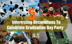 5 Interesting Decorations To Celebrate Graduation Day Party