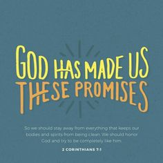 All these promises are made to us, my dear friends. So then, let us purify ourselves from everything that makes body or soul unclean, and let us be completely holy by living in awe of God.  2 Corinthians 7:1 GNB  http://bible.com/296/2co.7.1.GNB #VERSEOFTHEDAY