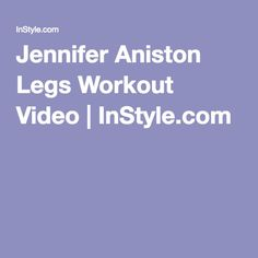 Jennifer Aniston Legs Workout Video | InStyle.com
