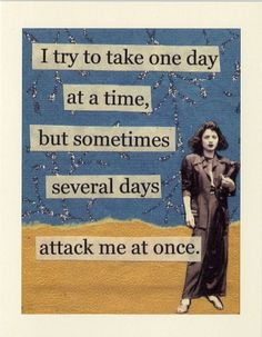 """I try to take one day at a time, but sometimes several days attack me at once.""  Random Thoughts  A division of Mina Lee Studio  www.minaleestudio.com"