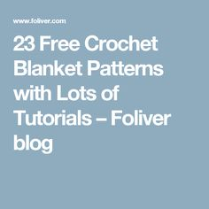 23 Free Crochet Blanket Patterns with Lots of Tutorials – Foliver blog