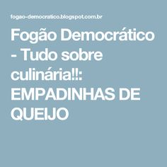Fogão Democrático - Tudo sobre culinária!!: EMPADINHAS DE QUEIJO