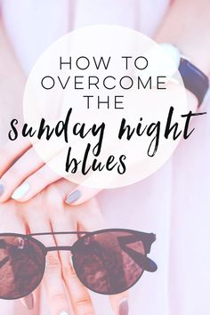 The Sunday night blues are real. Learn why you feel that way and how to overcome it.