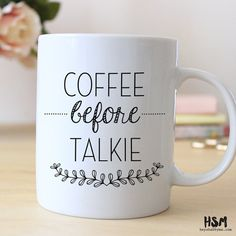 Coffee Before Talkie----  Let the mug do the talking!  This is the perfect little gift for the coffee/tea lover. Each mug is professionally design