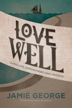 Love Well: Living Life Unrehearsed and Unstuck by Jamie George http://www.amazon.com/dp/B00IJNC0JY/ref=cm_sw_r_pi_dp_5xnCvb039RJFJ