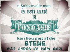 Afrikaanse Inspirerende Gedagtes & Wyshede - 'n Suksesvolle man is een wat 'n fondasie kan bou met al die stene wat ander na hom gooi. Father's Day, Afrikaans Quotes, Inspirational Quotes, Thoughts, Humor, Motivation, Sayings, Words, Caption