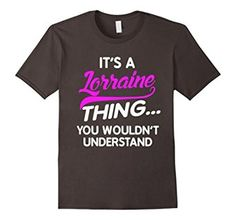 Amazon.com: It's A LORRAINE Thing You Wouldn't Understand T-Shirt: Clothing