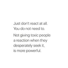 Just don't react at all. Not giving toxic people a reaction when they desperately seek it, is more powerful. Words Quotes, Wise Words, Me Quotes, Motivational Quotes, Inspirational Quotes, No Drama Quotes, Qoutes, Envy Quotes, Wise Sayings