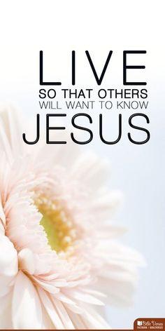 Be a reflection of Jesus Christ. <3