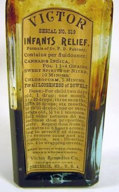 """If anything will give your infant relief, it's Victor's formula...which included cannabis and chloroform. Also helped with the old """"looseness of bowels"""" issue."""