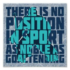 There Is No Position in Sport As Noble As Goaltending. Inspirational hockey goalie quote poster.