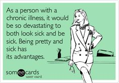 As a person with a chronic illness, it would be so devastating to both look sick and be sick. Being pretty and sick has its advantages chronic illness meme Psoriatic Arthritis, Ulcerative Colitis, Autoimmune Disease, Crohn's Disease, Chronic Migraines, Chronic Pain, Endometriosis, Chronic Illness Humor, Guillain Barre