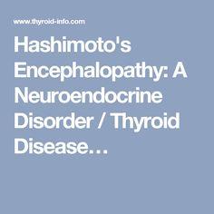 Hashimoto's Encephalopathy: A Neuroendocrine Disorder / Thyroid Disease…