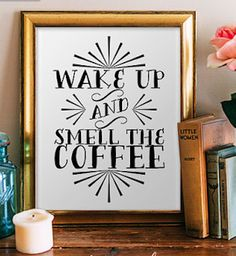 'wake up and smell the coffee' print