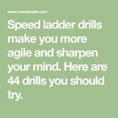 Speed ladder drills make you more agile and sharpen your mind. Here are 44 drills you should try.