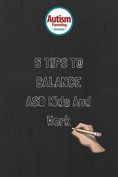 5 Tips To Balance ASD Kids And Work