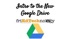 friEdTechnology: Getting to Know the New Google Drive Features for the New School Year