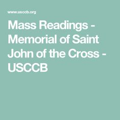 Memorial of Saint John of the Cross, Priest and Doctor of the Church Mass Readings, Catholic Bishops, Saint John, Daily Bible, Priest, Saints, Memories, Memoirs, San Juan