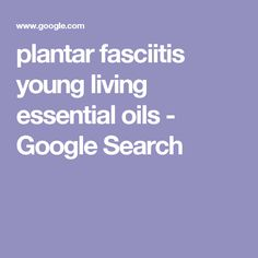 plantar fasciitis young living essential oils - Google Search
