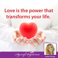 Love is the power that transforms your life.