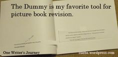 One of the most useful tools in rewriting a picture book is the dummy.   A dummy is a picture book mockup that lets you examine your text in the unique format of the picture book (32 pages, 16 spre...