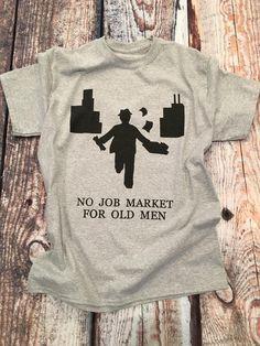 No Job Market For Old Men TSHIRT, Funny T-shirt, Political T-shirt, Workout T-shirt, Cool T-shirt, Awsome T-shirt, Unisex T-shirt http://etsy.me/2nB0QoD #clothing #shirt #politicaltshirt #inequalitytshirt #corporatetshirt #unisextshirt #tshirtgifts #hustletshirt