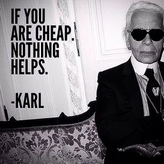 Quote of the year by Karl Lagerfeld Karl Lagerfeld, Gucci, Fendi, Karl Valentin, Cheap Quotes, Cheap People Quotes, Only Blazer, Prada, Dior
