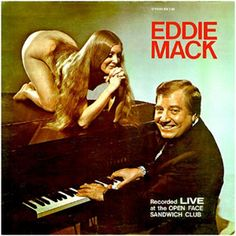 I'm so very intrigued by Eddie Mack and The Open Face Sandwich Club.  Mostly the Open Face Sandwich Club because I really want to put a hyphen between open and face.  And also, is that the only thing they serve at that club?  And why does that club have naked ladies in it?  Wouldn't that be messy if they're serving exclusively open-faced sandwiches to naked ladies?  Saves on dry cleaning, I guess?