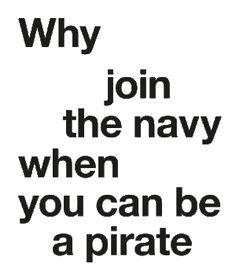 Why join the navy when you can be a pirate