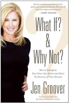 What If? & Why Not?: How to Transform Your Fears into Action and Start the Business of Your Dreams