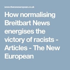 How normalising Breitbart News energises the victory of racists - Articles - The New European