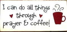 ;) I have been looking for a saying to go in my kitchen, well I have found it. The only thing I will change is Coffee to TEA! :)