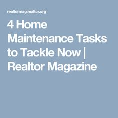 4 Home Maintenance Tasks to Tackle Now | Realtor Magazine