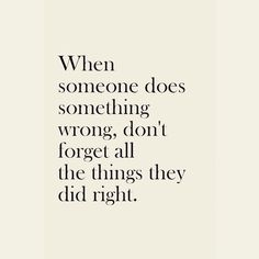 When someone does something wrong, don't forget all the things they did right. #relationships #strongwomen #livecharmed