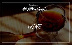 Sometime...all you need is...wine