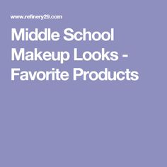 Middle School Makeup Looks - Favorite Products