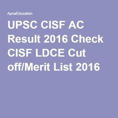 UPSC CISF AC Result 2016 Check CISF LDCE Cut off/Merit List 2016