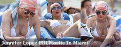Jennifer Lopez MILFtastic In Miami