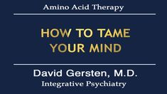 HOW TO TAME YOUR MIND - Integrative Psychiatry