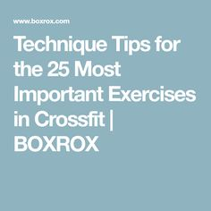 Technique Tips for the 25 Most Important Exercises in Crossfit | BOXROX