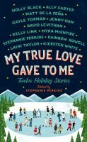 My True Love Game To Me: Twelve Holiday Stories edited and with a story by Stephanie Perkins