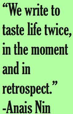 Nous écrivons pour goûter à la vie deux fois, sur le moment même et rétrospectivement.