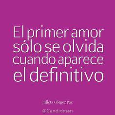 """""""El primer #Amor sólo se olvida cuando aparece el definitivo"""". #JulietaGomezPaz #Citas #Frases @Candidman"""