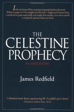 The Celestine Prophecy: this is my favorite book in the world!  I first read it when I was 20 years old,  it has sent me on my own life adventure.  I didn't know then what it would mean to me now!