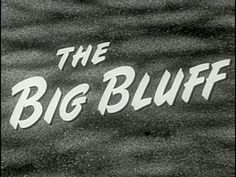 The Big Bluff (1955) The suave Don Juan Ricardo 'Rick' De Villa and his married lover Fritzi Darvel would like to take off together, but his lack of money prevents them from doing so. A chance encounter introduces Rick to the young, but terminally ill socialite Valerie Bancroft, Rick sweeps her off her feet and they soon marry,. Rick then proceeds to try and bring about Valerie's demise so he can inherit her wealth and live the good life with Fritzi.