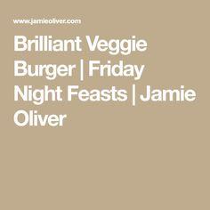 Brilliant Veggie Burger | Friday Night Feasts | Jamie Oliver