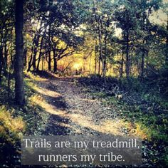 trails are my treadmill...runners my tribe