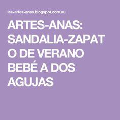 ARTES-ANAS: SANDALIA-ZAPATO DE VERANO  BEBÉ A DOS AGUJAS