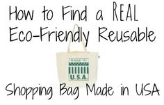"The deal with ""green"" reusable shopping bags and where to find a real eco-friendly bag #madeinusa."